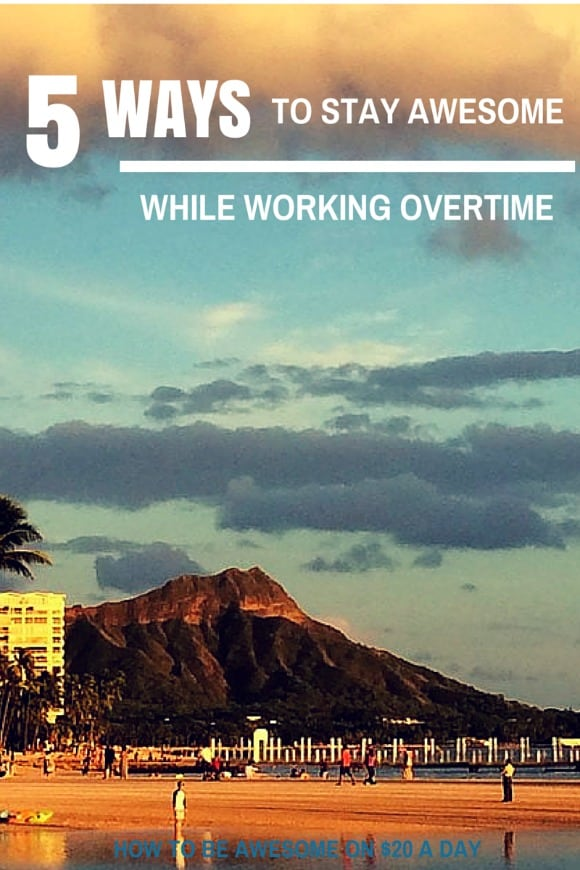 5 Ways to Stay Awesome While Working Overtime