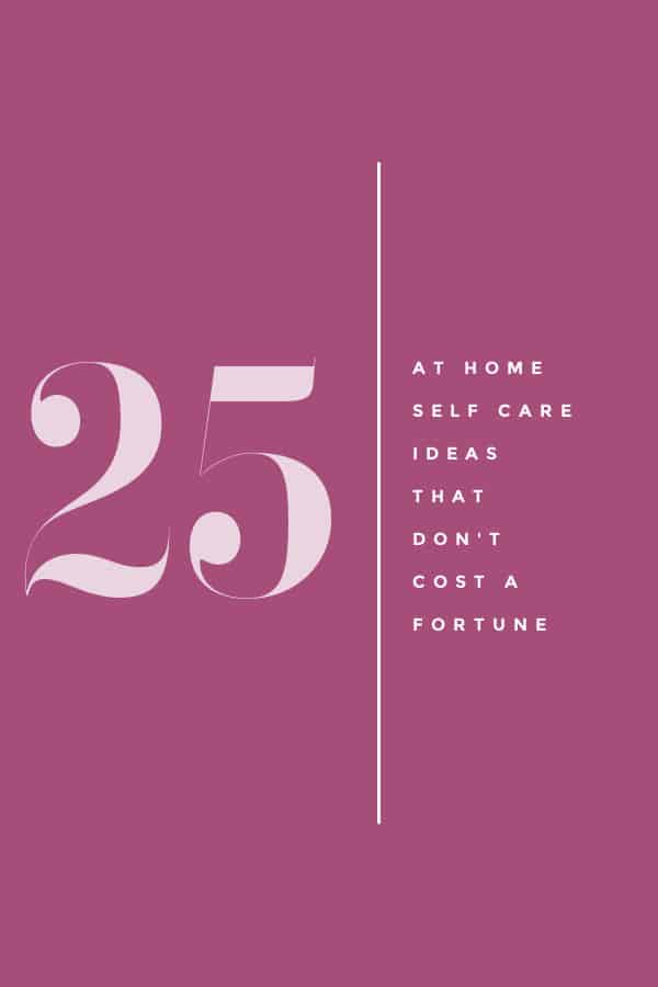 25 at home self care ideas that don't cost a fortune