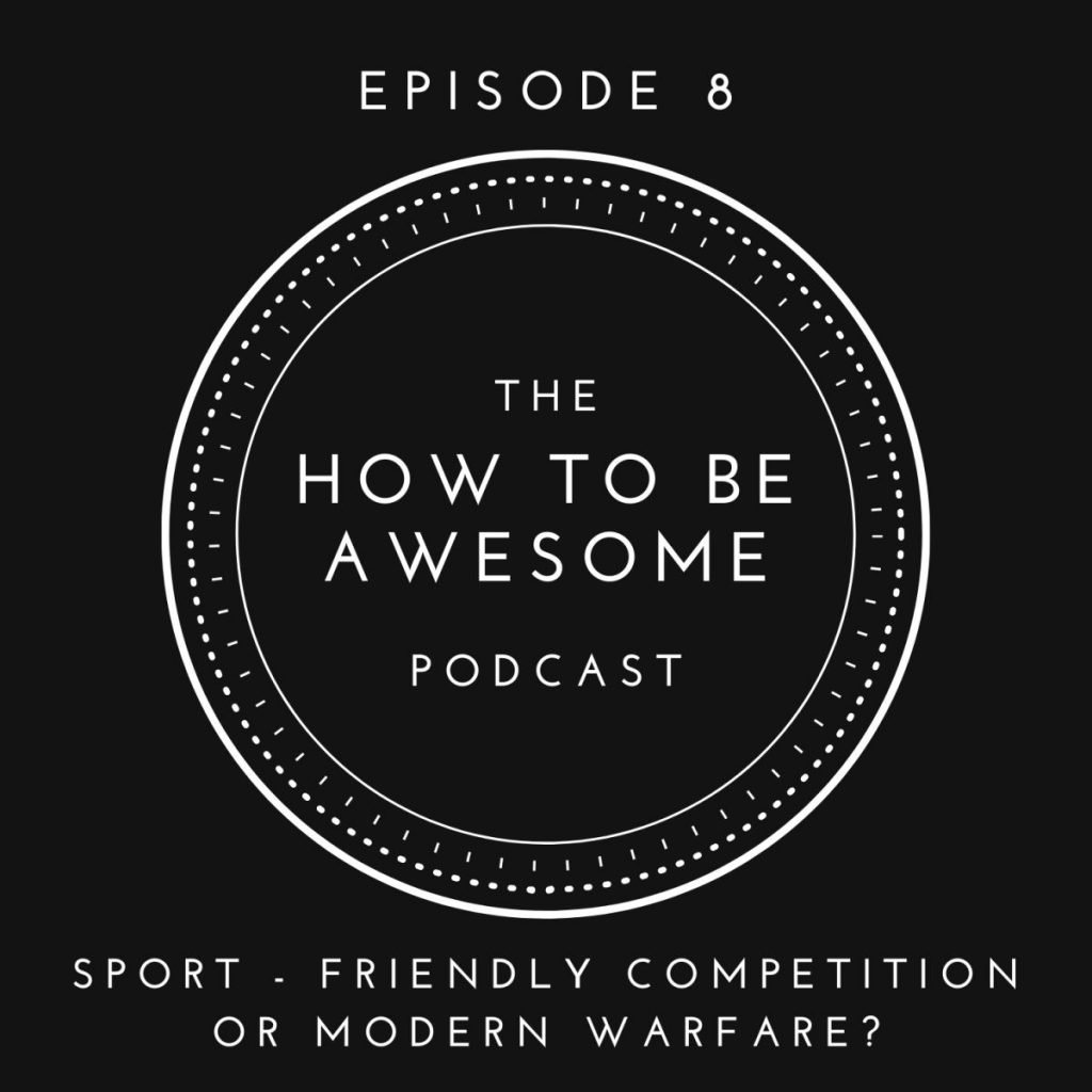 The How to Be Awesome Podcast Logo Episode 8: Sport - Friendly Competition or Modern Warfare?