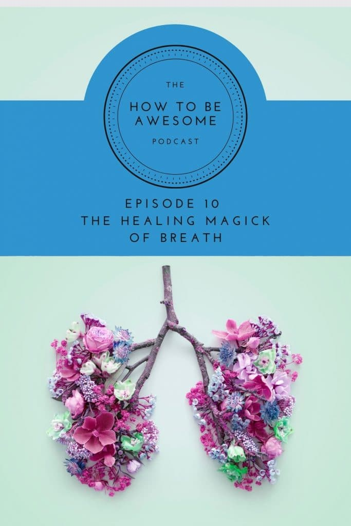 """Flowers in the shape of lungs with text """"episode 10- The Healing Magick of Breath"""" plus The How to Be Awesome Podcast logo"""
