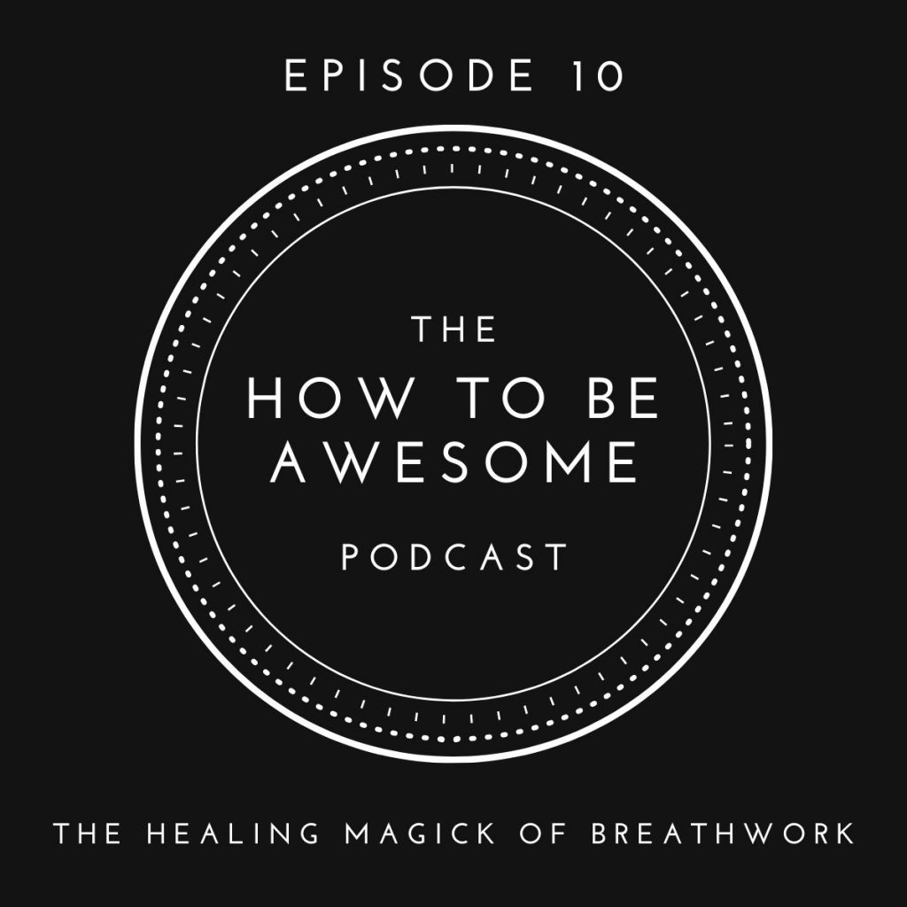 The How to Be Awesome Podcast Logo with text Episode 10 - The Healing Magick of Breathwork