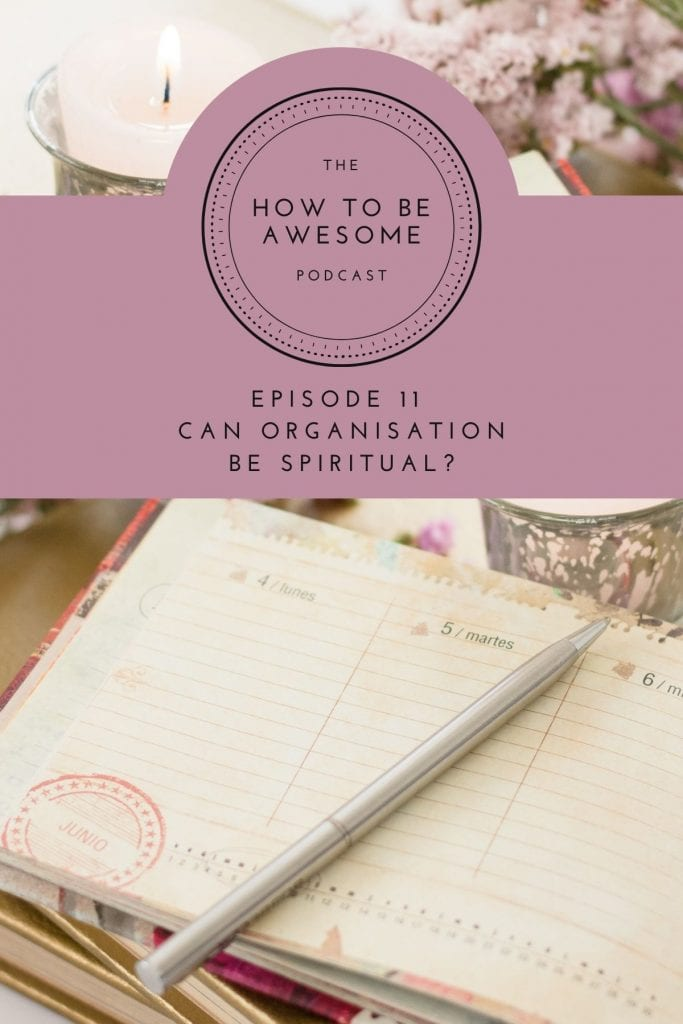 A diary with a silver pen with text overlay Episode 11 - Can organisation be spiritual? Plus The How to Be Awesome Podcast Logo