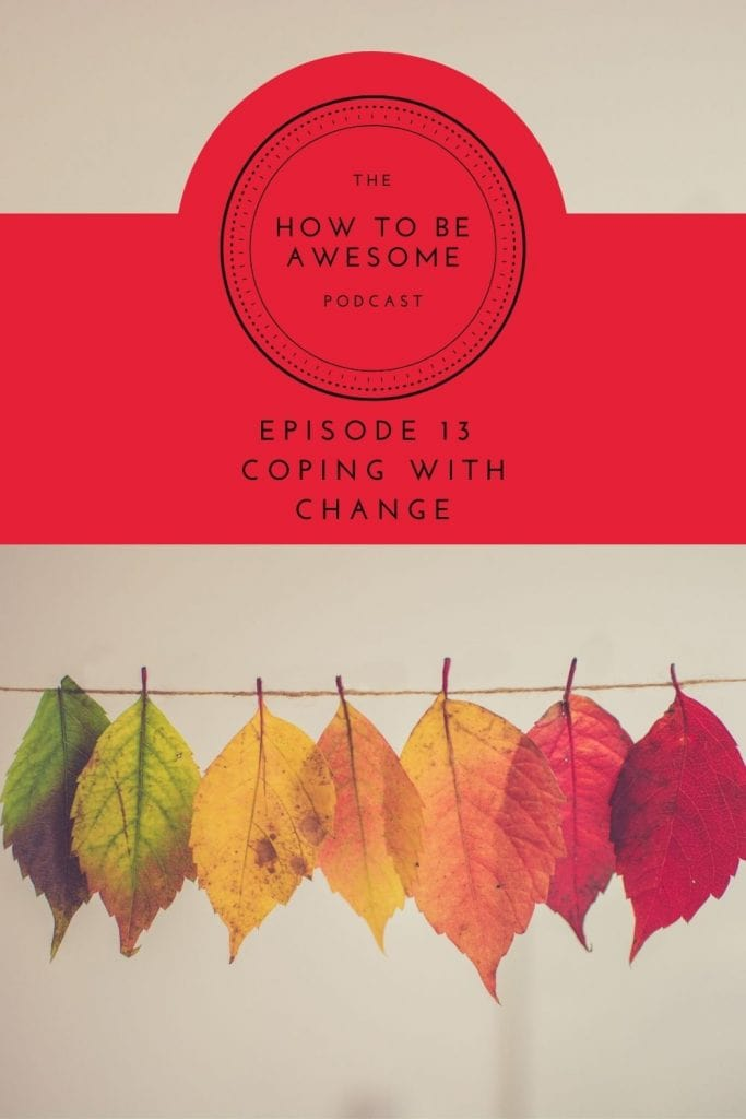 Different colored leaves on a string with The How to Be Awesome Podcast logo plus text Episode 13 - Coping with Change