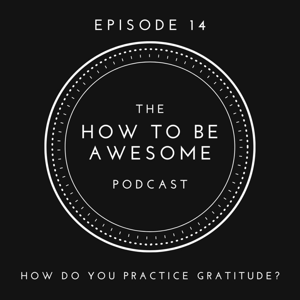 Episode 14 - How do you practice gratitude? with The How to Be Awesome Podcast logo
