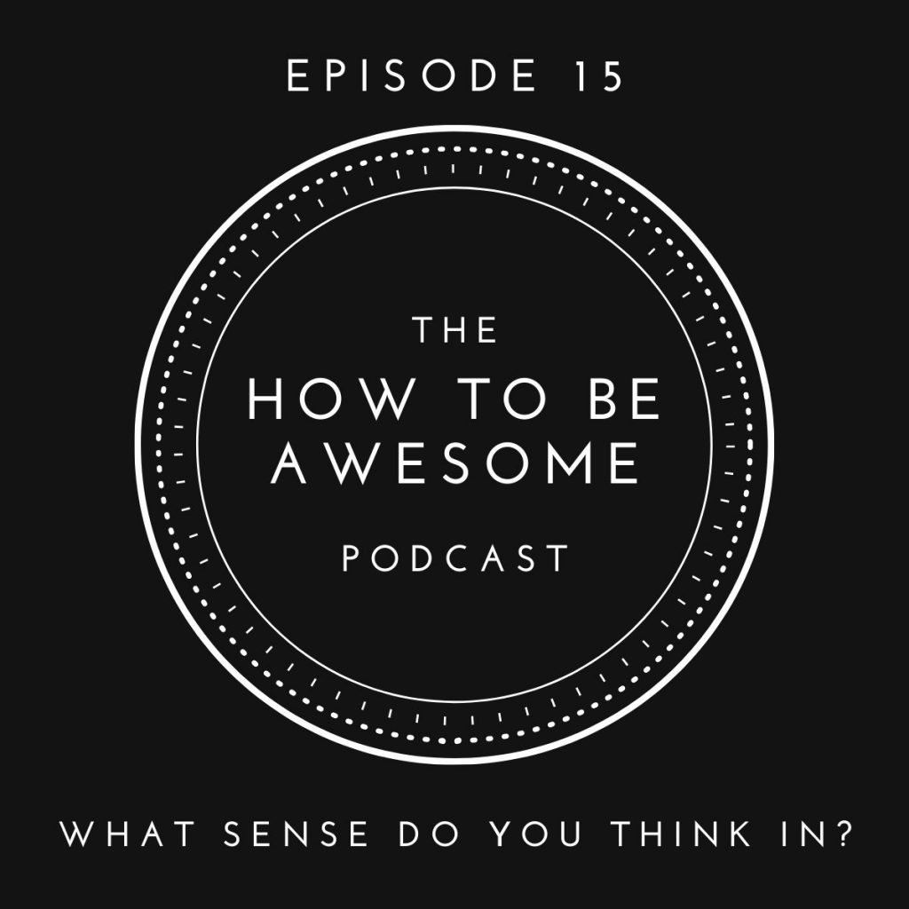 The How to Be Awesome Podcast logo + Episode 15 - What Sense Do You Think In?