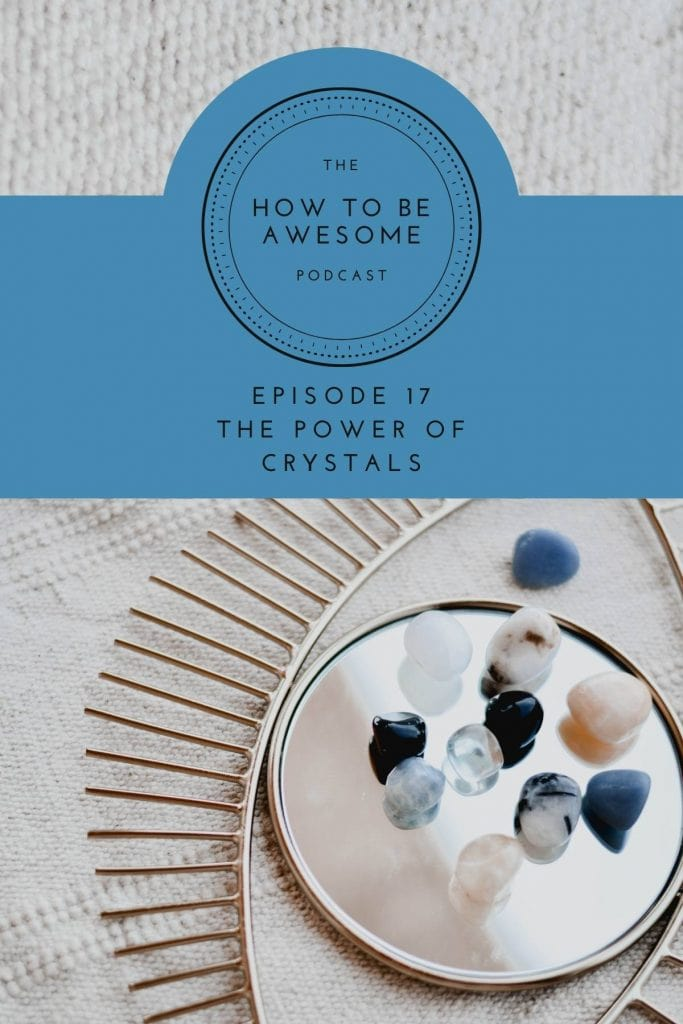 Crystals on an eye shaped mirror with text The How to Be Awesome Podcast logo Episode 17 Crystals