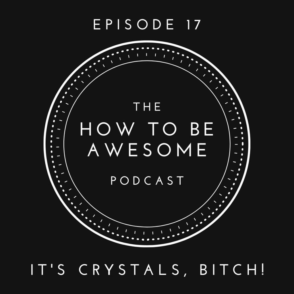 Episode 17 - It's Crystals, Bitch! with The How to Be Awesome Podcast logo