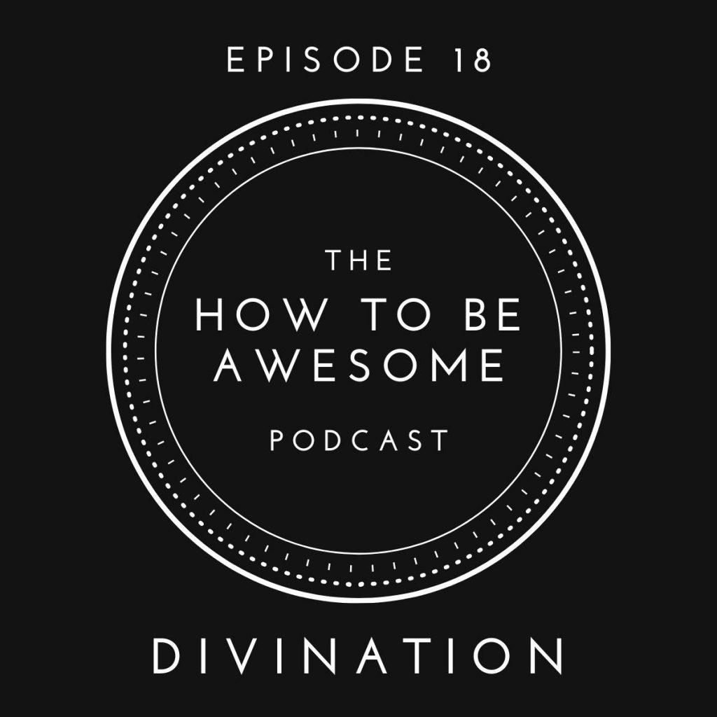 The How to Be Awesome Podcast Logo + Episode 18 - Divination